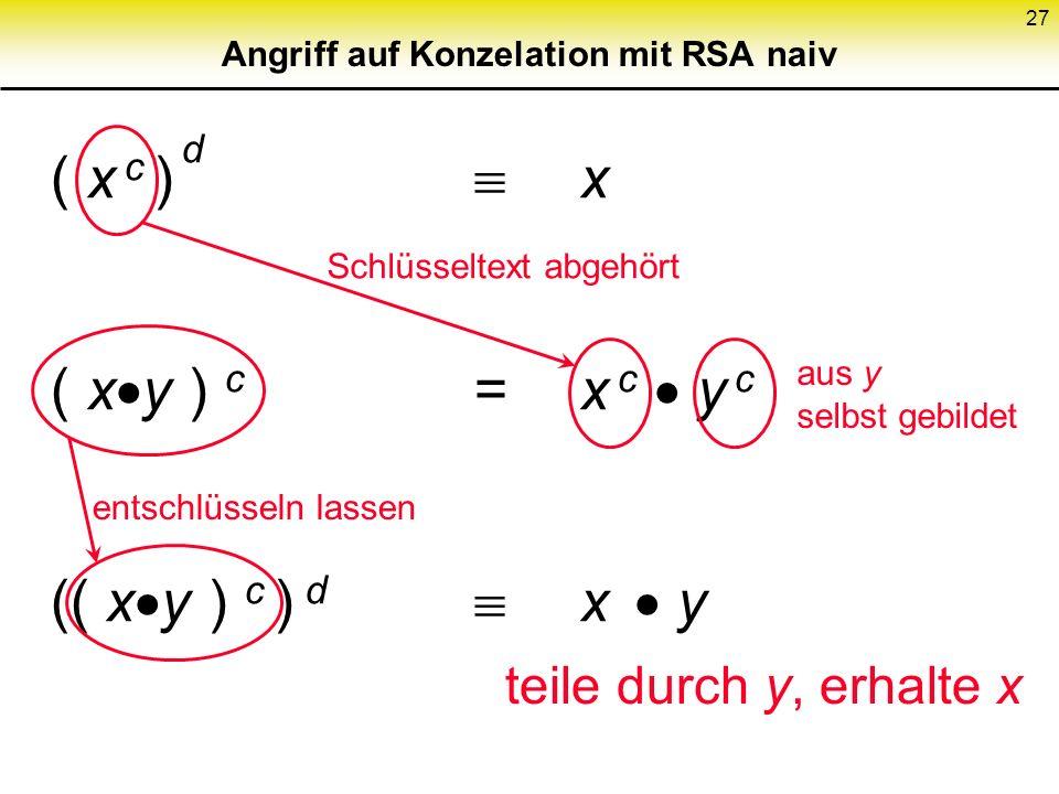 27 Angriff auf Konzelation mit RSA naiv ( x c ) d x ( x y ) c =x c y c (( x y ) c ) d x y Schlüsseltext abgehört aus y selbst gebildet entschlüsseln l