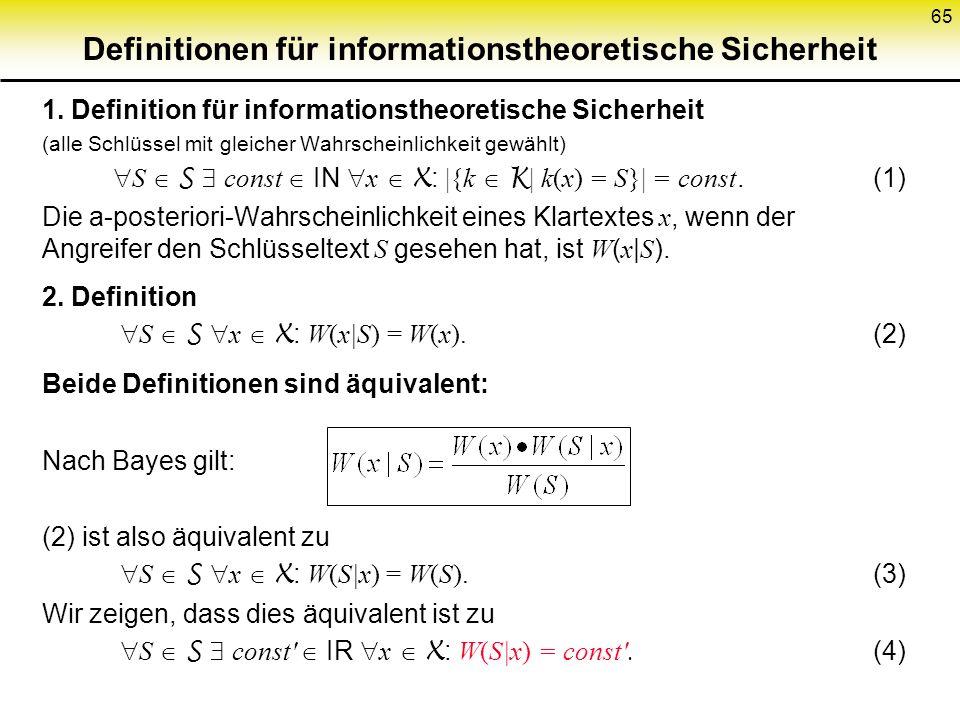 65 Definitionen für informationstheoretische Sicherheit 1. Definition für informationstheoretische Sicherheit (alle Schlüssel mit gleicher Wahrscheinl