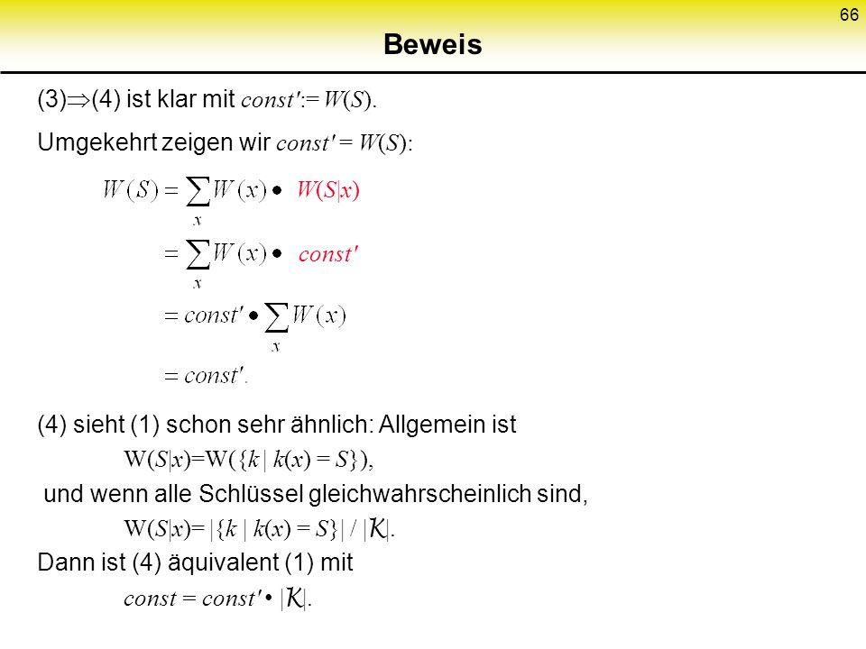 66 Beweis (3) (4) ist klar mit const':= W(S). Umgekehrt zeigen wir const' = W(S): (4) sieht (1) schon sehr ähnlich: Allgemein ist W(S|x)=W({k | k(x) =