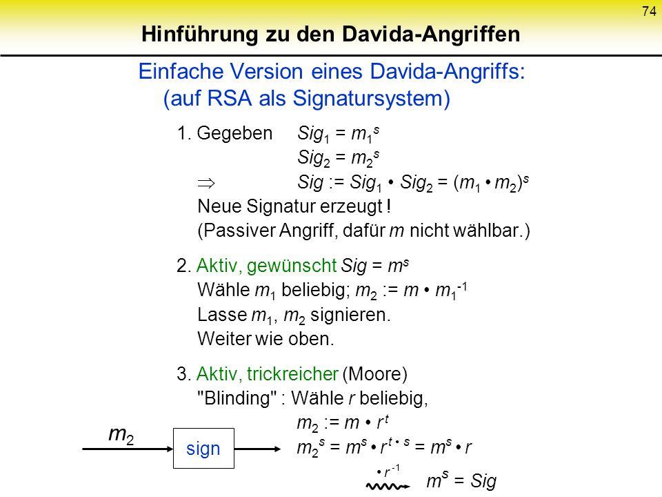 74 Hinführung zu den Davida-Angriffen Einfache Version eines Davida-Angriffs: (auf RSA als Signatursystem) 1. GegebenSig 1 = m 1 s Sig 2 = m 2 s Sig :