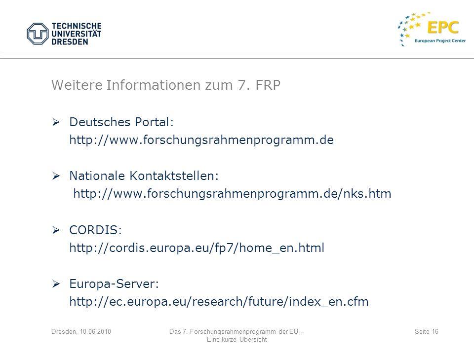 Dresden, 10.06.2010Das 7. Forschungsrahmenprogramm der EU – Eine kurze Übersicht Seite 16 Deutsches Portal: http://www.forschungsrahmenprogramm.de Nat