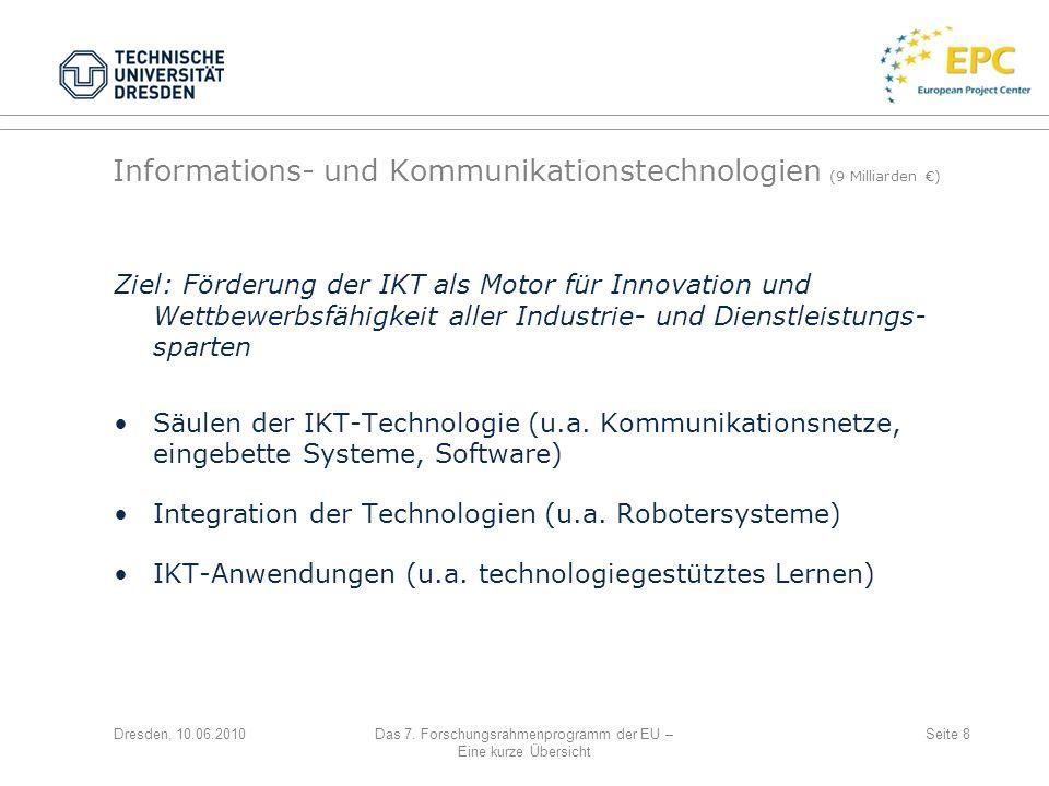 Dresden, 10.06.2010Das 7. Forschungsrahmenprogramm der EU – Eine kurze Übersicht Seite 8 Informations- und Kommunikationstechnologien (9 Milliarden )