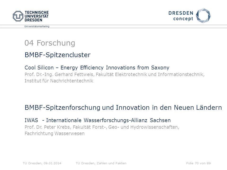 Universitätsmarketing TU Dresden, 09.01.2014TU Dresden, Zahlen und FaktenFolie 70 von 89 BMBF-Spitzencluster Cool Silicon – Energy Efficiency Innovations from Saxony Prof.