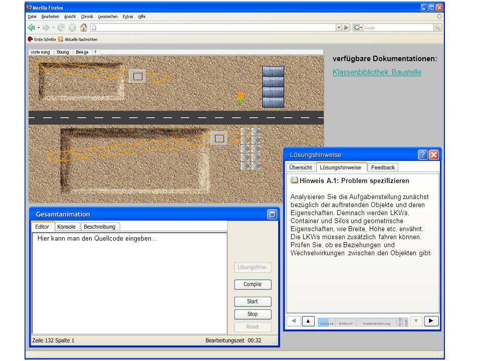 verfügbare Dokumentationen: Klassenbibliothek Baustelle Hinweis A.1: Problem spezifizieren Analysieren Sie die Aufgabenstellung zunächst bezüglich der auftretenden Objekte und deren Eigenschaften.