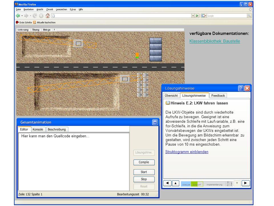 verfügbare Dokumentationen: Klassenbibliothek Baustelle Hinweis E.2: LKW fahren lassen Die LKW-Objekte sind durch wiederholte Aufrufe zu bewegen.
