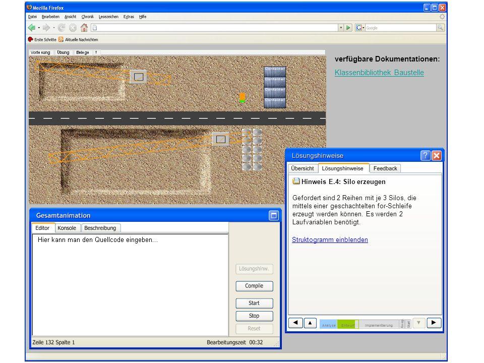 verfügbare Dokumentationen: Klassenbibliothek Baustelle Hinweis E.4: Silo erzeugen Gefordert sind 2 Reihen mit je 3 Silos, die mittels einer geschachtelten for-Schleife erzeugt werden können.