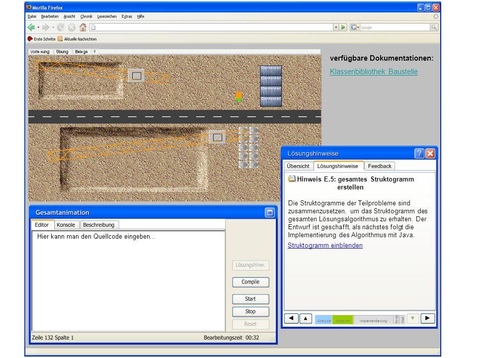 verfügbare Dokumentationen: Klassenbibliothek Baustelle Hinweis E.5: gesamtes Struktogramm erstellen Die Struktogramme der Teilprobleme sind zusammenzusetzen, um das Struktogramm des gesamten Lösungsalgorithmus zu erhalten.