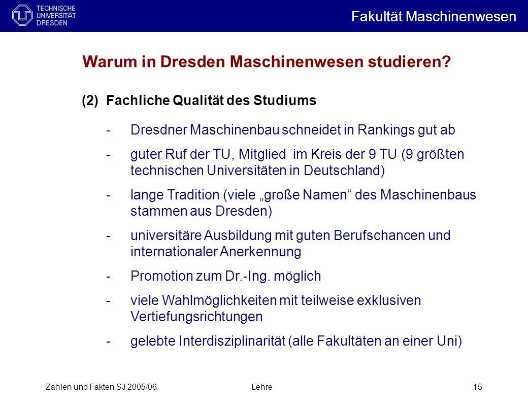 Zahlen und Fakten SJ 2005/06Lehre15 Warum in Dresden Maschinenwesen studieren.