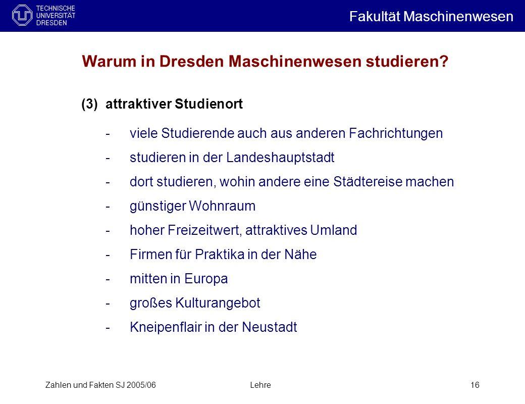 Zahlen und Fakten SJ 2005/06Lehre16 Warum in Dresden Maschinenwesen studieren.