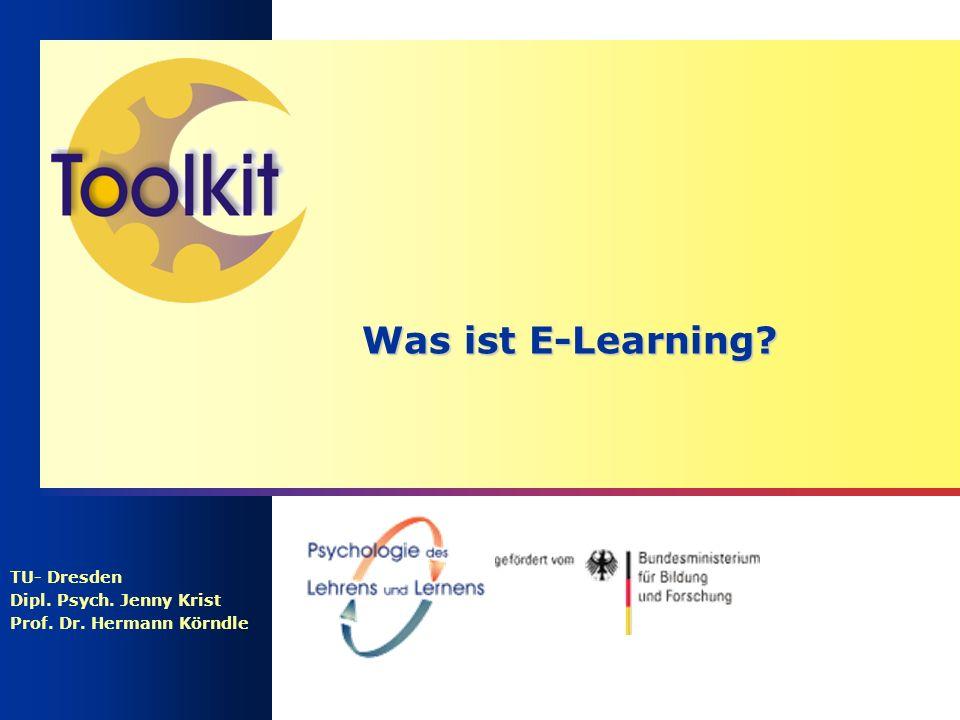 Was ist E-Learning? TU- Dresden Dipl. Psych. Jenny Krist Prof. Dr. Hermann Körndle