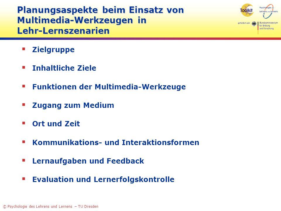 © Psychologie des Lehrens und Lernens – TU Dresden Planungsaspekte beim Einsatz von Multimedia-Werkzeugen in Lehr-Lernszenarien Zielgruppe Inhaltliche