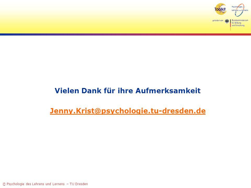 © Psychologie des Lehrens und Lernens – TU Dresden Vielen Dank für ihre Aufmerksamkeit Jenny.Krist@psychologie.tu-dresden.de