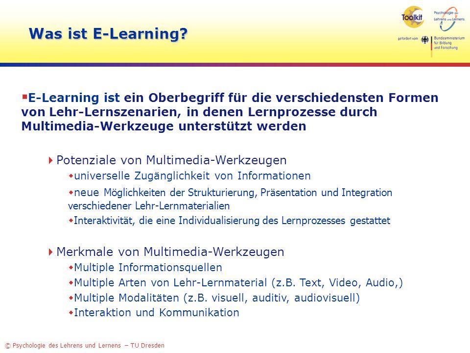 © Psychologie des Lehrens und Lernens – TU Dresden Beschreibungsdimensionen von E-Learning Rolle der Lernenden Rolle der Lehrenden Multimedia-Werkzeuge Zeit und Ort Lehr-Lernszenarien