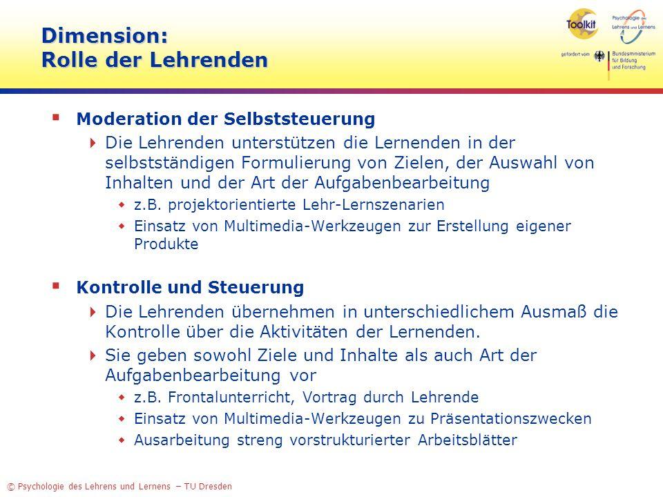 © Psychologie des Lehrens und Lernens – TU Dresden Dimension: Multimedia-Werkzeuge Multimedia-Werkzeuge dienen der technischen Unterstützung von Lernprozessen Autorenwerkzeuge (Creation) Mit Hilfe der Werkzeuge werden vorhandene Medien zusammengestellt und zu einer Lernumgebung aufbereitet.