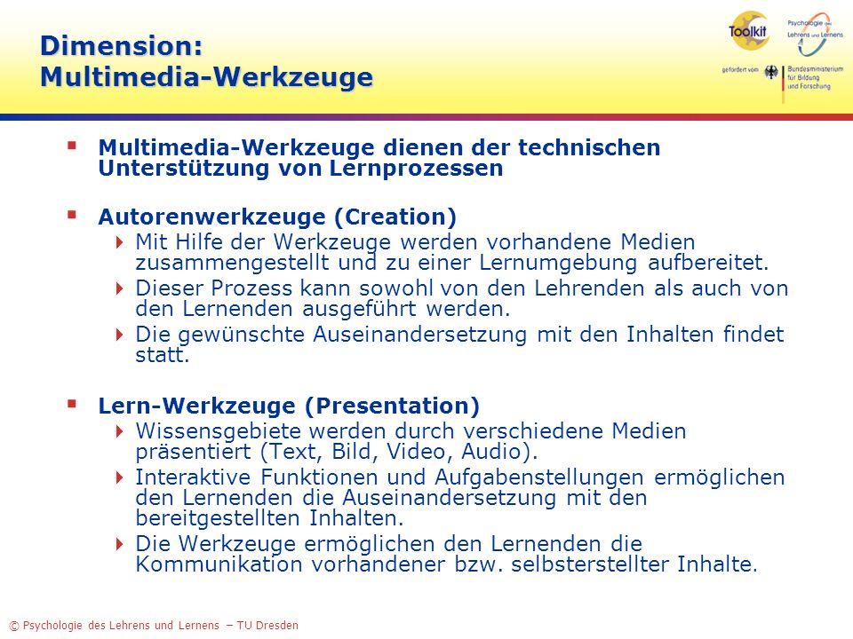© Psychologie des Lehrens und Lernens – TU Dresden Dimension: Multimedia-Werkzeuge Multimedia-Werkzeuge dienen der technischen Unterstützung von Lernp