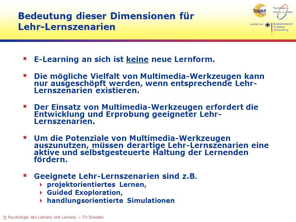 © Psychologie des Lehrens und Lernens – TU Dresden Bedeutung dieser Dimensionen für Lehr-Lernszenarien E-Learning an sich ist keine neue Lernform. Die