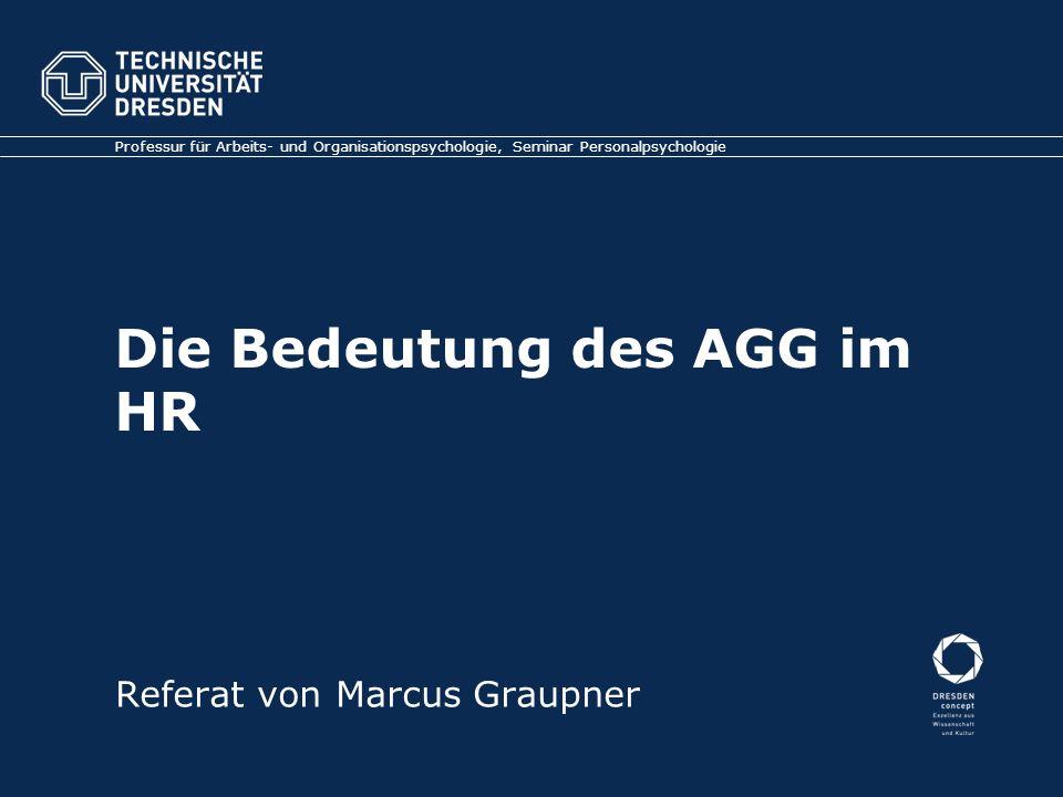 Die Bedeutung des AGG im HR Professur für Arbeits- und Organisationspsychologie, Seminar Personalpsychologie Referat von Marcus Graupner