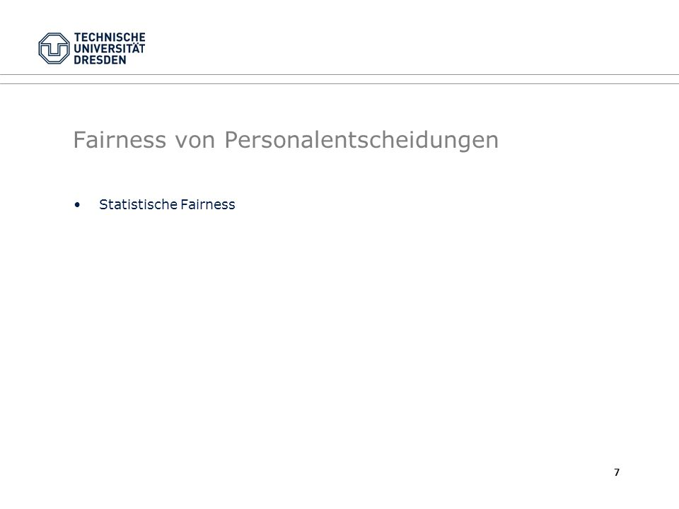 Fairness von Personalentscheidungen Statistische Fairness 7