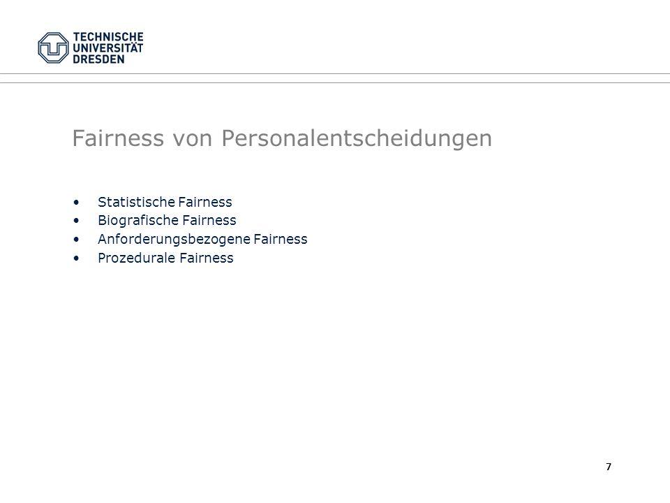Fairness von Personalentscheidungen Statistische Fairness Biografische Fairness Anforderungsbezogene Fairness Prozedurale Fairness 7