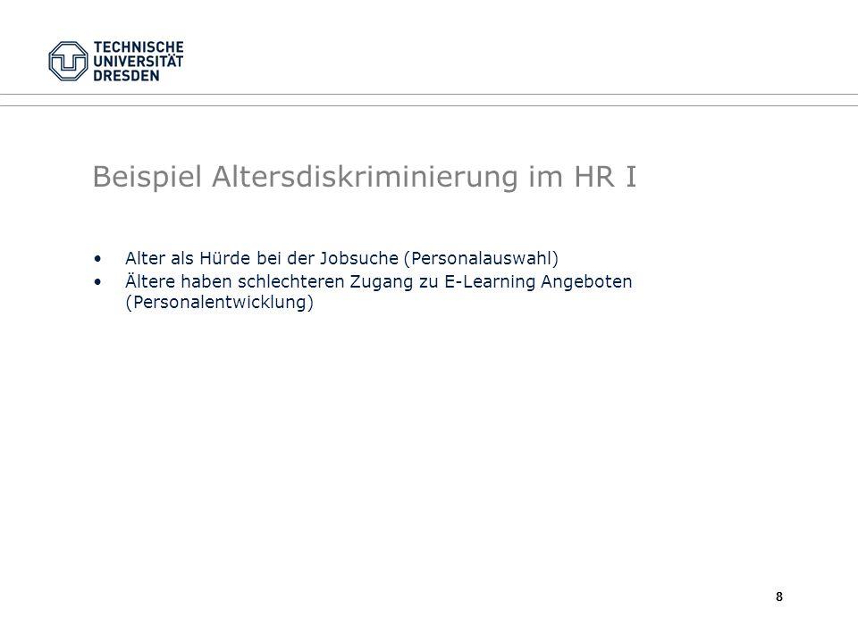 Beispiel Altersdiskriminierung im HR I Alter als Hürde bei der Jobsuche (Personalauswahl) Ältere haben schlechteren Zugang zu E-Learning Angeboten (Personalentwicklung) 8