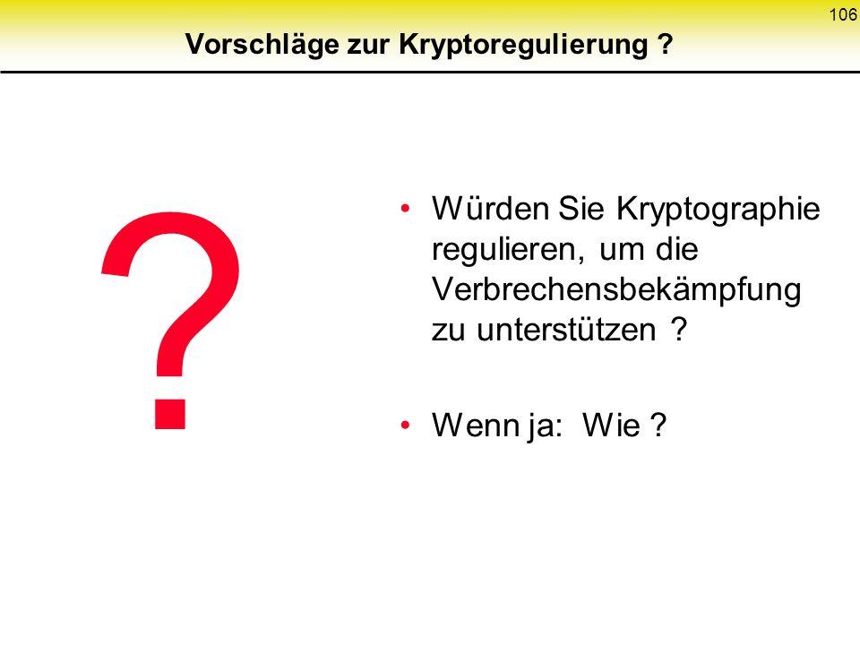 106 Vorschläge zur Kryptoregulierung ? Würden Sie Kryptographie regulieren, um die Verbrechensbekämpfung zu unterstützen ? Wenn ja: Wie ? ?