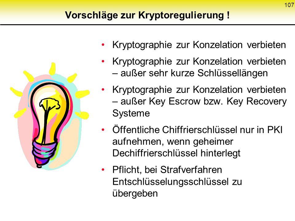 107 Vorschläge zur Kryptoregulierung ! Kryptographie zur Konzelation verbieten Kryptographie zur Konzelation verbieten – außer sehr kurze Schlüssellän