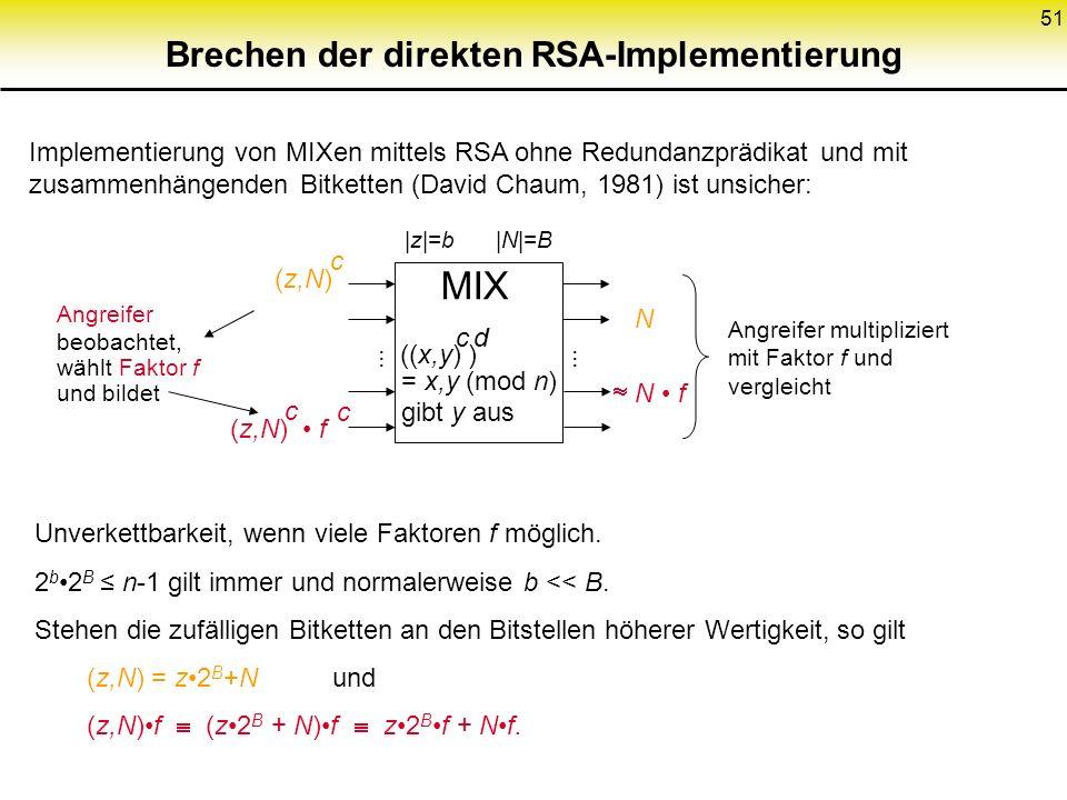 51 Brechen der direkten RSA-Implementierung Implementierung von MIXen mittels RSA ohne Redundanzprädikat und mit zusammenhängenden Bitketten (David Ch