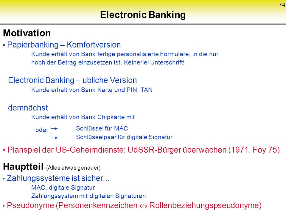 74 Electronic Banking Motivation Papierbanking – Komfortversion Kunde erhält von Bank fertige personalisierte Formulare, in die nur noch der Betrag ei