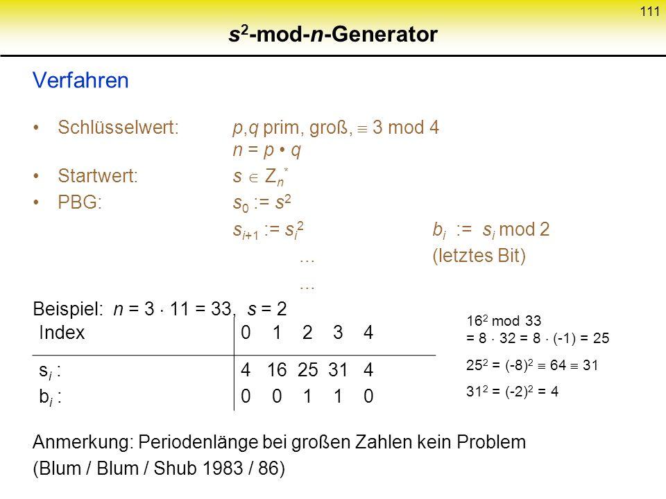 110 Der s 2 -mod-n-Pseudozufallsbitfolgengenerator (PBG) Idee: kurzer Startwert (seed) lange Bitfolge (soll zufällig sein aus Sicht von polynomialen A