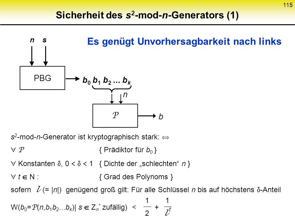 114 s 2 -mod-n-Generator als asymm. Konzelationssystem Schlüssel- generie- rung Verschlüsse- lung: Erzeuge s 0 s 1 s 2..., b 0 b 1 b 2..., addiere Ent