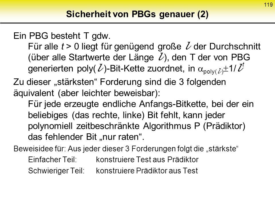 118 Sicherheit von PBGs genauer (1) Forderungen an PBG: Stärkste Forderung: PBG besteht jeden probabilistischen Test T polynomieller Laufzeit. besteht