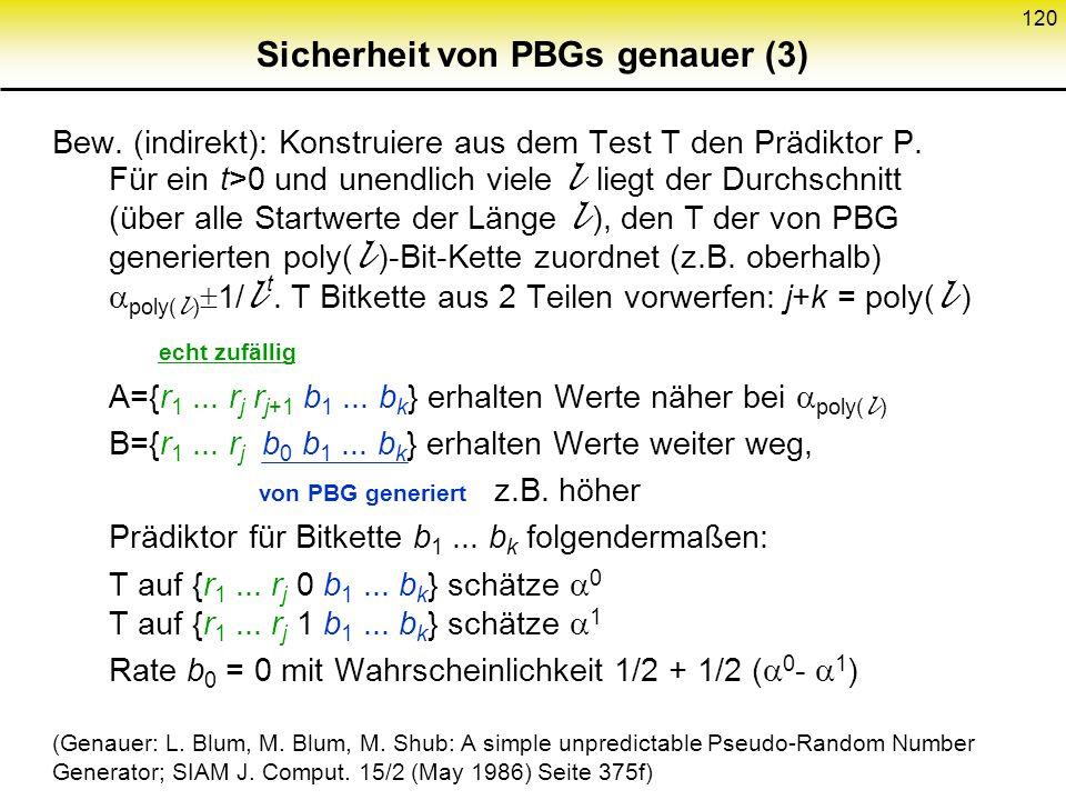 119 Sicherheit von PBGs genauer (2) Ein PBG besteht T gdw. Für alle t > 0 liegt für genügend große l der Durchschnitt (über alle Startwerte der Länge
