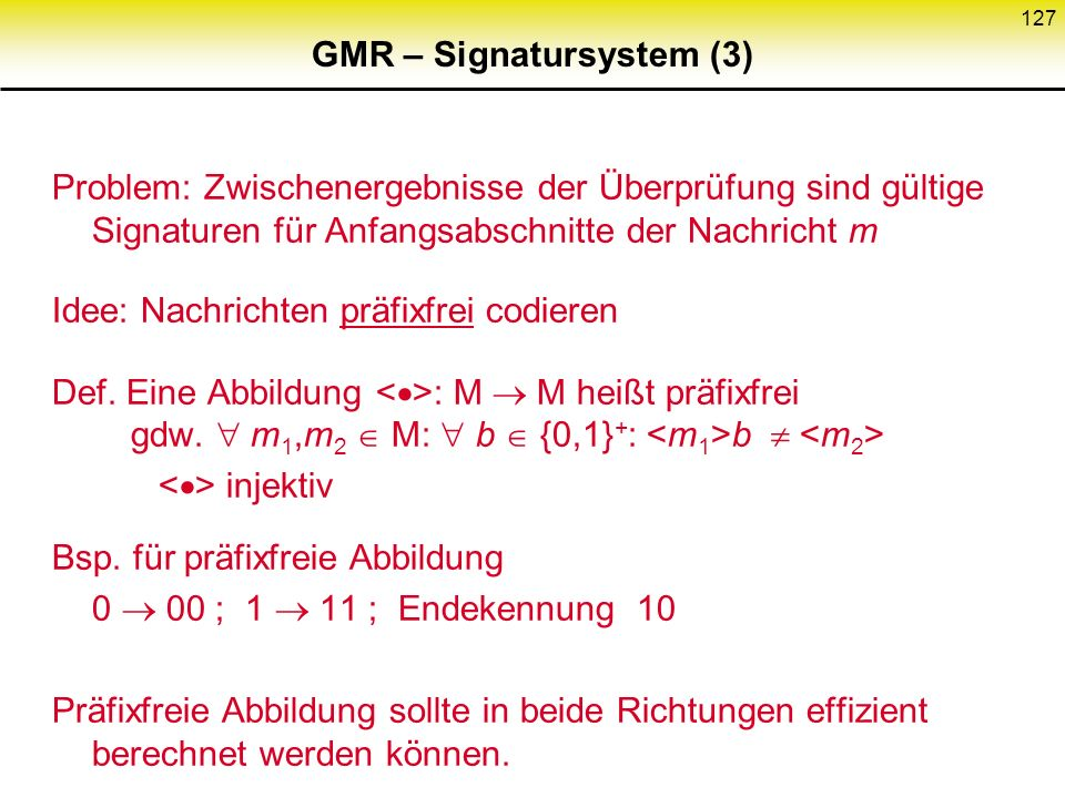 126 GMR – Signatursystem (2) Zusammensetzung: Für m = b 0 b 1...b k (b 0,...,b k {0,1}) sei F n,m := f f... f F n,m := f... f f Signieren: R f ( R )..