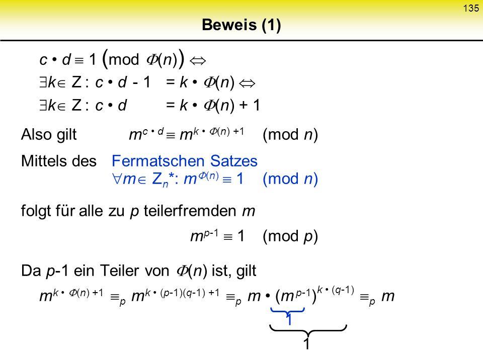 134 Schlüsselgenerierung 1) Wähle zwei Primzahlen p und q zufällig sowie stochastisch unabhängig mit |p| |q| = l, p q 2) Berechne n := p q 3) Wähle c