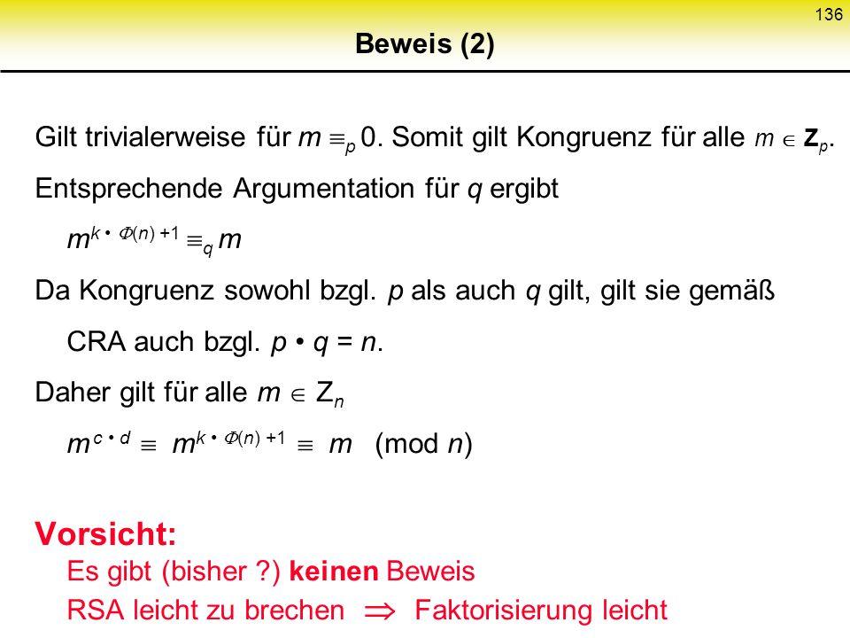 135 Beweis (1) c d 1 ( mod (n) ) k Z : c d - 1= k (n) k Z : c d= k (n) + 1 Also gilt m c d m k (n) +1 (mod n) Mittels desFermatschen Satzes m Z n *: m