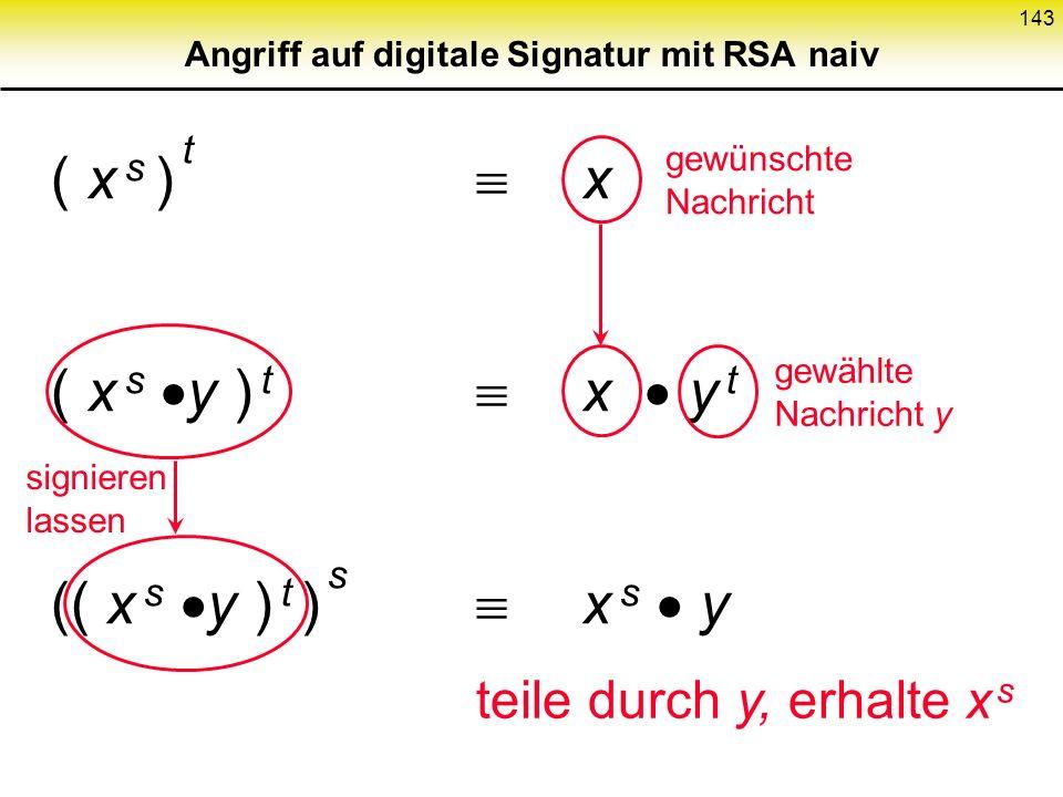 142 Angriff auf Konzelation mit RSA naiv: alternative Darstellung ( x c ) d x ( x y ) c =x c y c ( u v ) d =u d v d abgehört aus y selbst gebildet ent