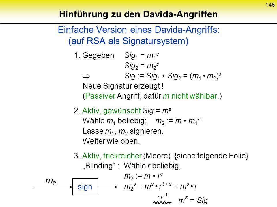 144 Angriff auf dig. Signatur mit RSA naiv: alternative Darstellung ( x s ) t x ( u v ) t =u t v t ( x y ) s =x s y s signieren lassen gewünschte Nach