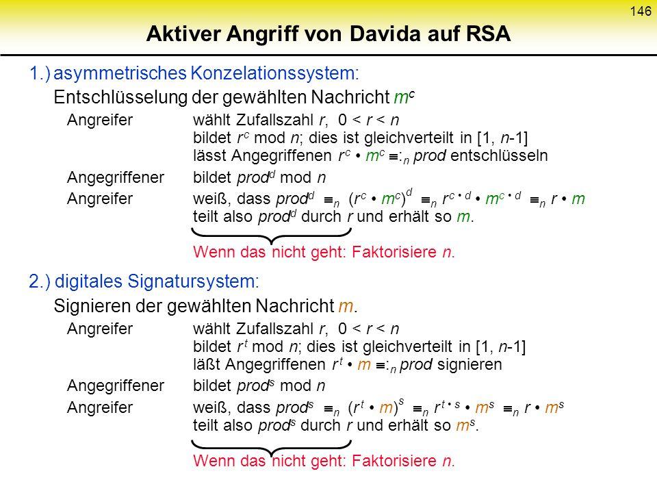 145 Hinführung zu den Davida-Angriffen Einfache Version eines Davida-Angriffs: (auf RSA als Signatursystem) 1. GegebenSig 1 = m 1 s Sig 2 = m 2 s Sig