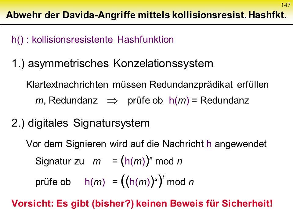 146 Aktiver Angriff von Davida auf RSA 1.)asymmetrisches Konzelationssystem: Entschlüsselung der gewählten Nachricht m c Angreifer wählt Zufallszahl r
