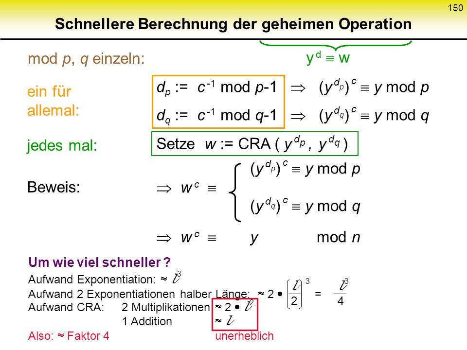 149 RSA als digitales Signatursystem Schlüsselgenerierung: p, q Primzahlen n := p q t mit ggT(t,(p -1)(q -1)) = 1 s t -1 mod (p -1)(q -1) Entschlüs- s