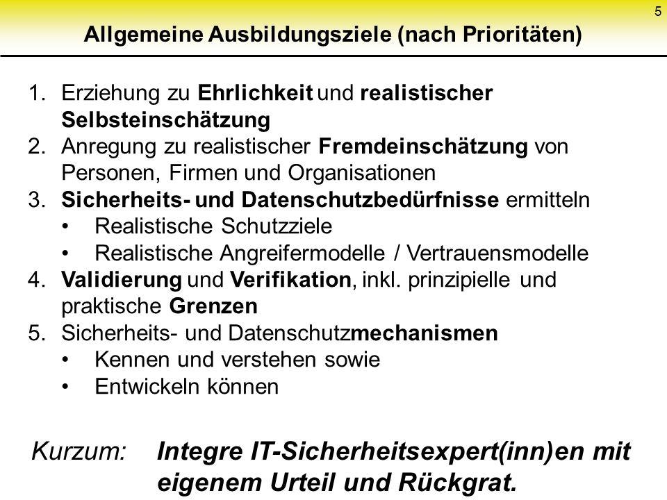 5 Allgemeine Ausbildungsziele (nach Prioritäten) 1.Erziehung zu Ehrlichkeit und realistischer Selbsteinschätzung 2.Anregung zu realistischer Fremdeinschätzung von Personen, Firmen und Organisationen 3.