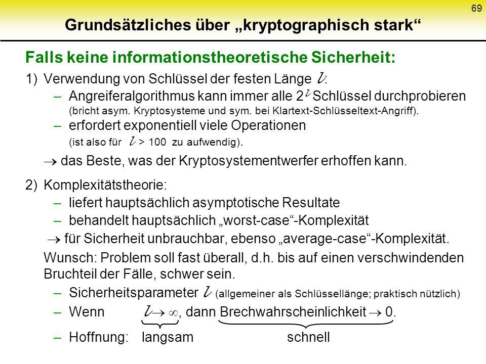 68 Angriffstypen a) passiv a1) reiner Schlüsseltext-Angriff (ciphertext-only attack) a2) Klartext-Schlüsseltext-Angriff (known-plaintext attack) b) ak