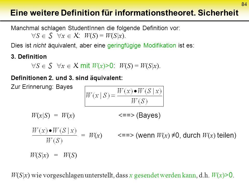 83 Beweis (3) (4) ist klar mit const':= W(S). Umgekehrt zeigen wir const' = W(S): (4) sieht (1) schon sehr ähnlich: Allgemein ist W(S|x) = W({k | k(x)