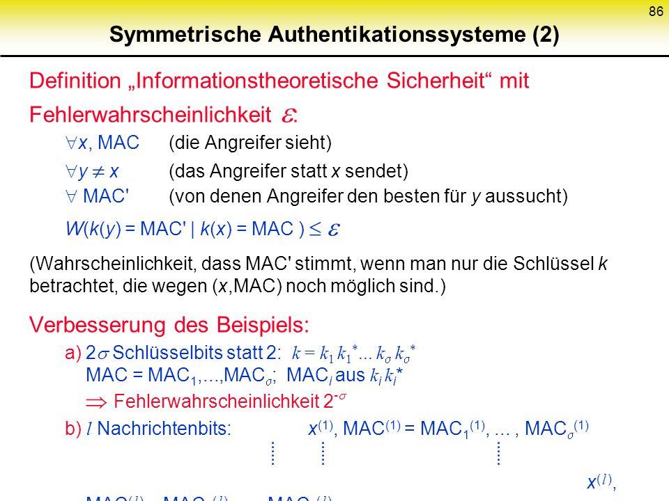 85 Symmetrische Authentikationssysteme (1) Schlüsselverteilung: Wie symmetrische Konzelationssysteme Einfaches Beispiel (Angreifersicht) Sicherheit: z