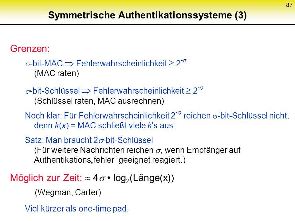 86 Symmetrische Authentikationssysteme (2) Definition Informationstheoretische Sicherheit mit Fehlerwahrscheinlichkeit : x, MAC(die Angreifer sieht) y