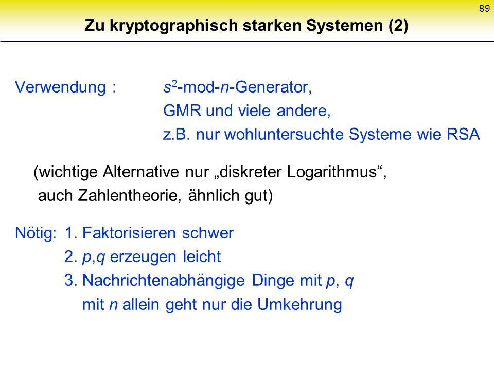 88 Zu kryptographisch starken Systemen (1) Mathematische Geheimnisse: (zum Entschlüsseln, Signieren...) p, q, prim. Öffentlicher Teil: (zum Verschlüss
