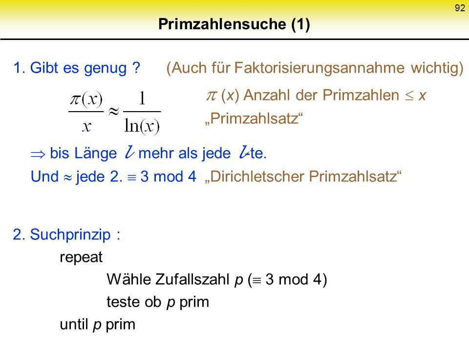 91 Faktorisieren ? (2) PPA F (probabilistischer polynomialer Algorithmus, der zu faktorisieren versucht) Polynome Q L l L : (asymptotisch gilt:) Wenn