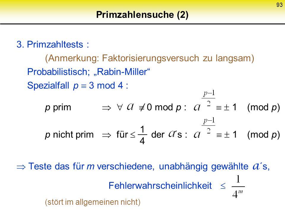 92 Primzahlensuche (1) 1. Gibt es genug ? (Auch für Faktorisierungsannahme wichtig) (x) Anzahl der Primzahlen x Primzahlsatz bis Länge l mehr als jede