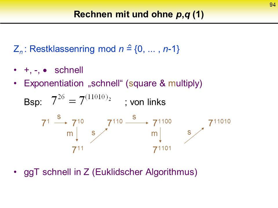 93 Primzahlensuche (2) 3. Primzahltests : (Anmerkung: Faktorisierungsversuch zu langsam) Probabilistisch; Rabin-Miller Spezialfall p 3 mod 4 : p prim