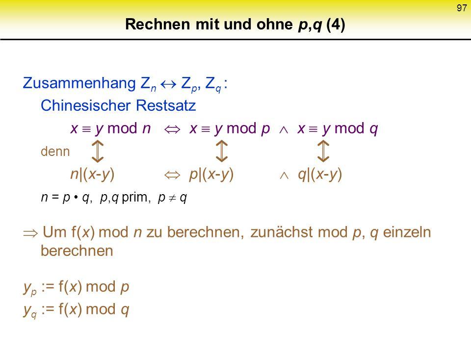 96 Rechnen mit und ohne p,q (3) Elementzahl von Z n * Die Eulersche -Funktion ist definiert als (n) := {a {0,...,n-1} ggT(a,n)=1}, wobei für beliebige